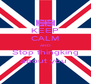 KEEP CALM AND Stop thingking about you  - Personalised Poster A4 size