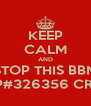 KEEP CALM AND STOP THIS BBM REP#326356 CRAP - Personalised Poster A4 size