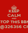 KEEP CALM AND STOP THIS BBM REP@326356 CRAP - Personalised Poster A4 size