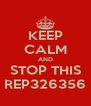 KEEP CALM AND STOP THIS REP326356 - Personalised Poster A4 size