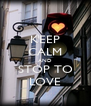 KEEP CALM AND STOP TO LOVE - Personalised Poster A4 size