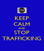 KEEP CALM AND STOP TRAFFICKING - Personalised Poster A4 size