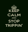 KEEP CALM AND STOP TRIPPIN' - Personalised Poster A4 size
