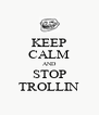 KEEP CALM AND STOP TROLLIN - Personalised Poster A4 size