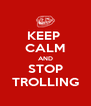 KEEP  CALM AND STOP TROLLING - Personalised Poster A4 size