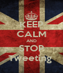 KEEP CALM AND STOP Tweeting  - Personalised Poster A4 size
