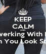KEEP CALM AND Stop Twerking With No Ass Bitch You Look Stupid - Personalised Poster A4 size