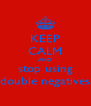 KEEP CALM AND stop using double negatives - Personalised Poster A4 size