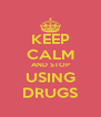 KEEP CALM AND STOP USING DRUGS - Personalised Poster A4 size