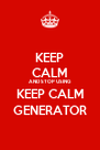 KEEP CALM AND STOP USING KEEP CALM GENERATOR - Personalised Poster A4 size