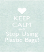 KEEP CALM AND Stop Using Plastic Bags! - Personalised Poster A4 size