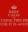 KEEP CALM AND STOP USING THIS PHRASE BECAUSE IT IS ANNOYING - Personalised Poster A4 size