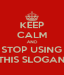 KEEP CALM AND STOP USING THIS SLOGAN - Personalised Poster A4 size