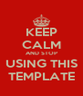 KEEP CALM AND STOP USING THIS TEMPLATE - Personalised Poster A4 size