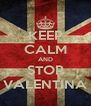KEEP CALM AND STOP VALENTINA - Personalised Poster A4 size