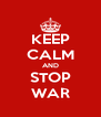 KEEP CALM AND STOP WAR - Personalised Poster A4 size
