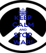 KEEP CALM AND STOP WAR! - Personalised Poster A4 size