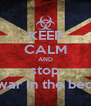 KEEP CALM AND stop war in the bed - Personalised Poster A4 size