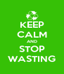 KEEP CALM AND STOP WASTING - Personalised Poster A4 size