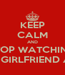 KEEP CALM AND STOP WATCHING MY GIRLFRIEND ASS - Personalised Poster A4 size