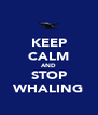 KEEP CALM AND STOP WHALING - Personalised Poster A4 size
