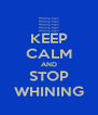 KEEP CALM AND STOP WHINING - Personalised Poster A4 size