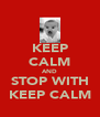 KEEP CALM AND STOP WITH KEEP CALM - Personalised Poster A4 size