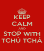 KEEP CALM AND STOP WITH TCHÚ TCHÁ - Personalised Poster A4 size