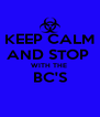 KEEP CALM AND STOP  WITH THE  BC'S  - Personalised Poster A4 size