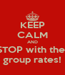 KEEP CALM AND STOP with the  group rates! - Personalised Poster A4 size