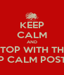 KEEP CALM AND STOP WITH THE KEEP CALM POSTERS - Personalised Poster A4 size