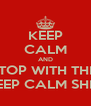 KEEP CALM AND STOP WITH THIS KEEP CALM SHIT  - Personalised Poster A4 size