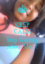 KEEP CALM AND Stop Worring About Me...! - Personalised Poster A4 size