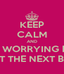 KEEP CALM AND STOP WORRYING BOUT BOUT THE NEXT BITCH - Personalised Poster A4 size