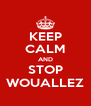 KEEP CALM AND STOP WOUALLEZ - Personalised Poster A4 size