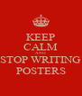 KEEP CALM AND STOP WRITING POSTERS - Personalised Poster A4 size