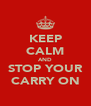 KEEP CALM AND STOP YOUR CARRY ON - Personalised Poster A4 size