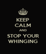 KEEP CALM AND STOP YOUR WHINGING - Personalised Poster A4 size