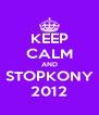KEEP CALM AND STOPKONY 2012 - Personalised Poster A4 size