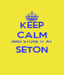 KEEP CALM AND STORE IT AT SETON  - Personalised Poster A4 size