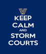 KEEP CALM AND STORM COURTS - Personalised Poster A4 size