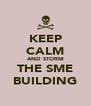 KEEP CALM AND STORM THE SME BUILDING - Personalised Poster A4 size