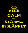 KEEP CALM AND STORMA INSLÄPPET - Personalised Poster A4 size
