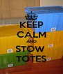 KEEP CALM AND STOW  TOTES - Personalised Poster A4 size
