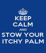 KEEP CALM AND STOW YOUR ITCHY PALM - Personalised Poster A4 size