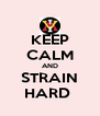 KEEP CALM AND STRAIN HARD  - Personalised Poster A4 size