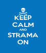 KEEP CALM AND STRAMA ON - Personalised Poster A4 size