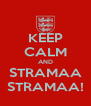 KEEP CALM AND STRAMAA STRAMAA! - Personalised Poster A4 size