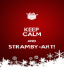 KEEP CALM AND STRAMBY-ART!  - Personalised Poster A4 size