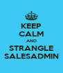 KEEP CALM AND STRANGLE SALESADMIN - Personalised Poster A4 size